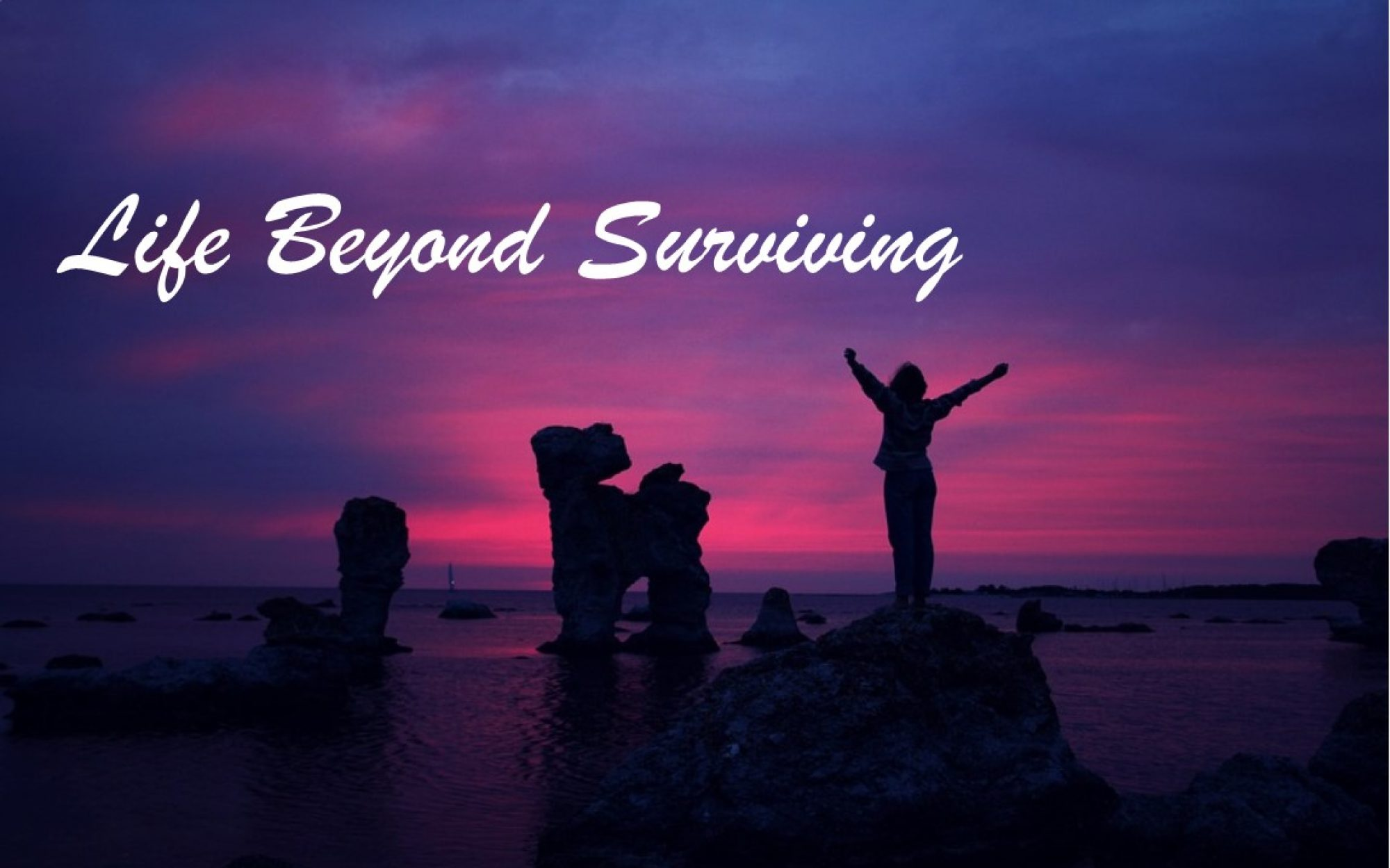 Life Beyond Surviving